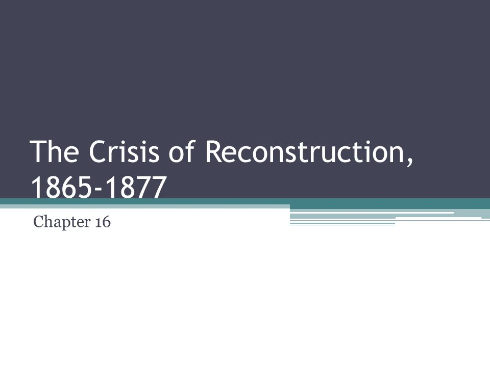 The Crisis of Reconstruction, 1865-1877