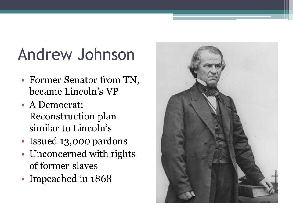 Andrew Johnson Former Senator from TN, became Lincoln's VP