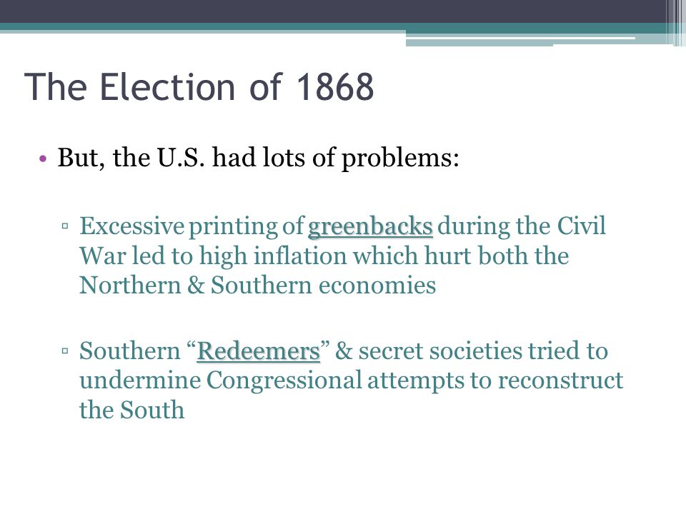 The Election of 1868 But, the U.S. had lots of problems: