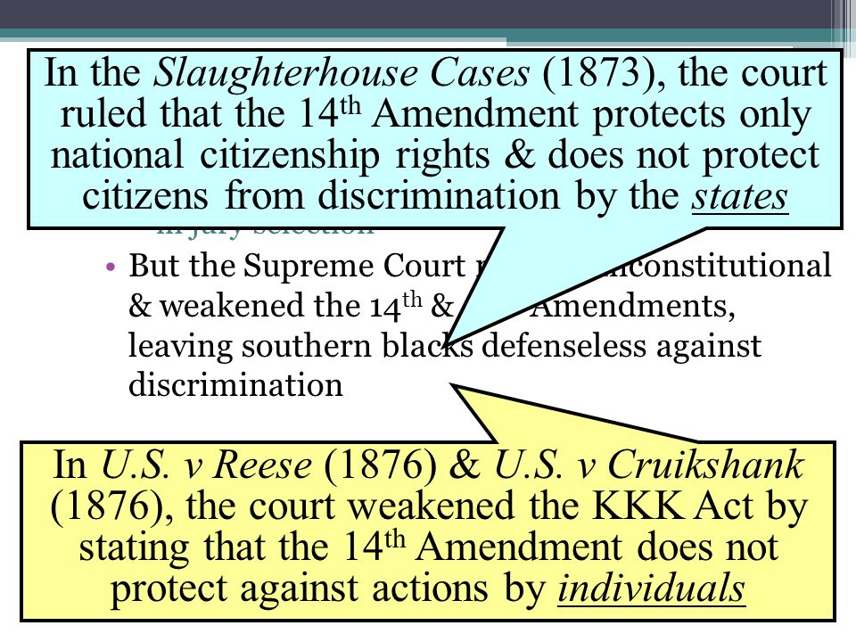 In the Slaughterhouse Cases (1873), the court ruled that the 14th Amendment protects only national citizenship rights & does not protect citizens from discrimination by the states