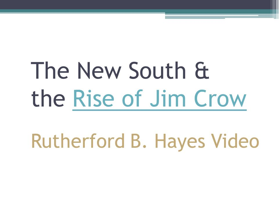 The New South & the Rise of Jim Crow Rutherford B. Hayes Video
