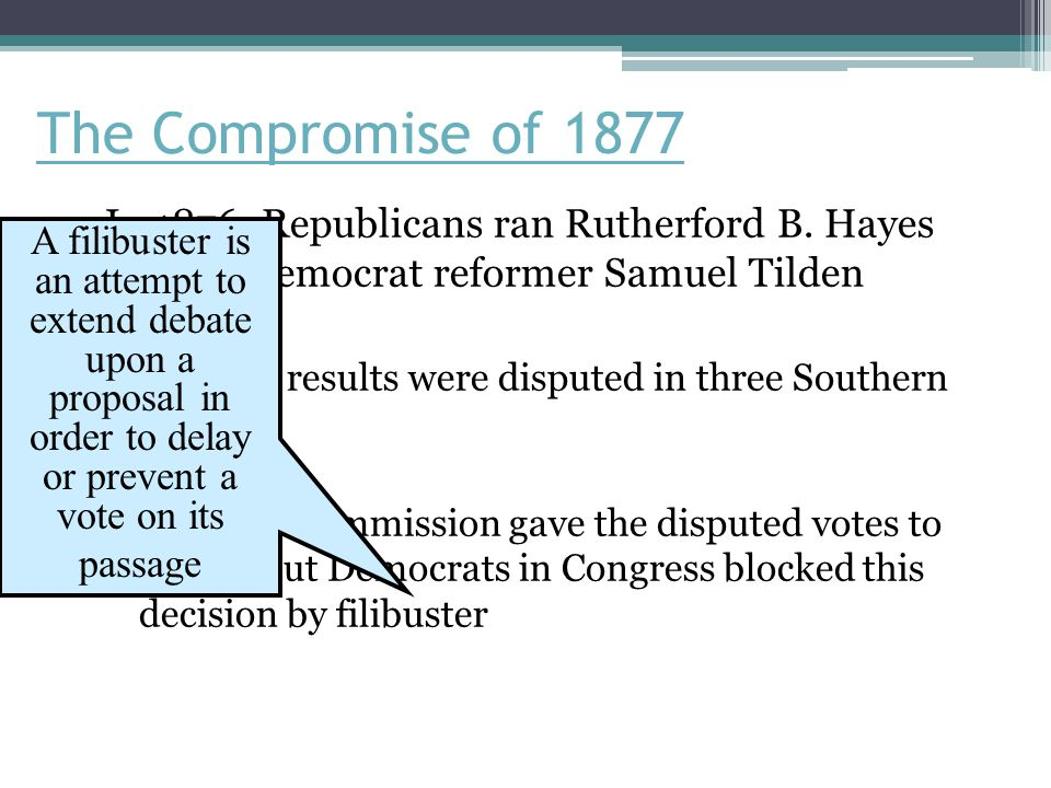The Compromise of 1877 In 1876, Republicans ran Rutherford B. Hayes against Democrat reformer Samuel Tilden.