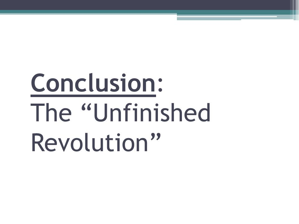 Conclusion: The Unfinished Revolution