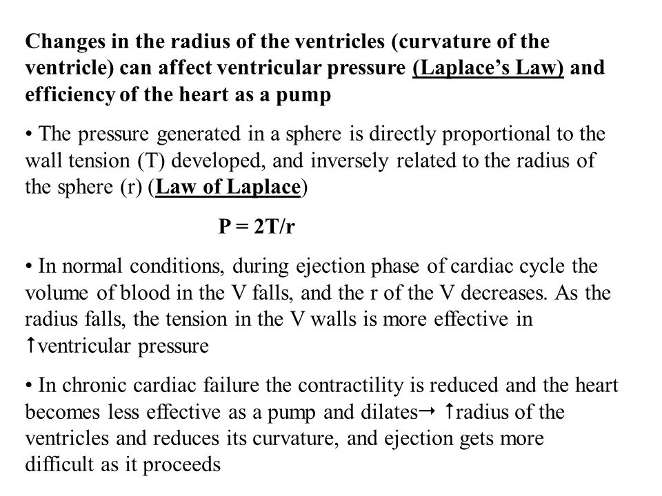 Changes in the radius of the ventricles (curvature of the ventricle) can affect ventricular pressure (Laplace's Law) and efficiency of the heart as a pump