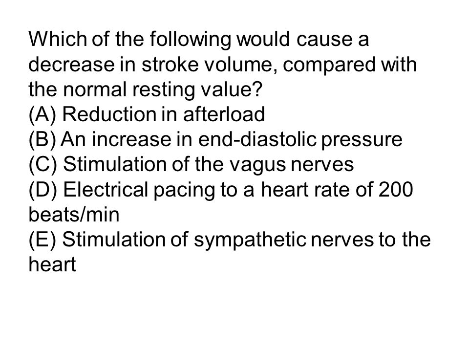 Which of the following would cause a decrease in stroke volume, compared with the normal resting value