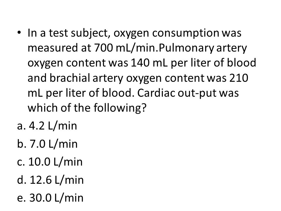 In a test subject, oxygen consumption was measured at 700 mL/min