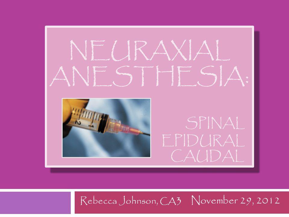 Neuraxial Anesthesia: Spinal epidural Caudal
