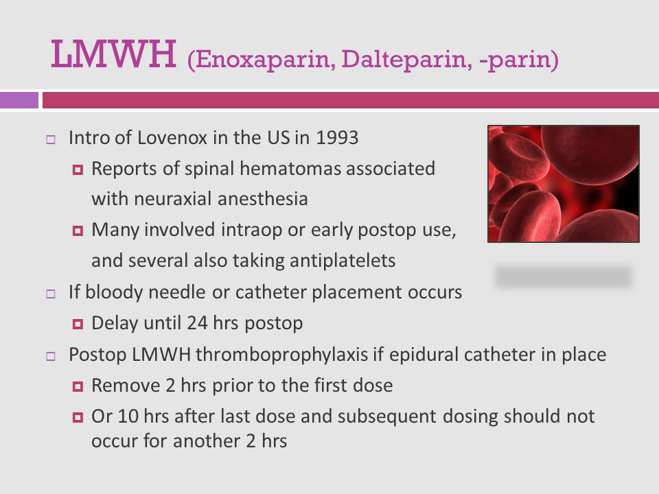 LMWH (Enoxaparin, Dalteparin, -parin)