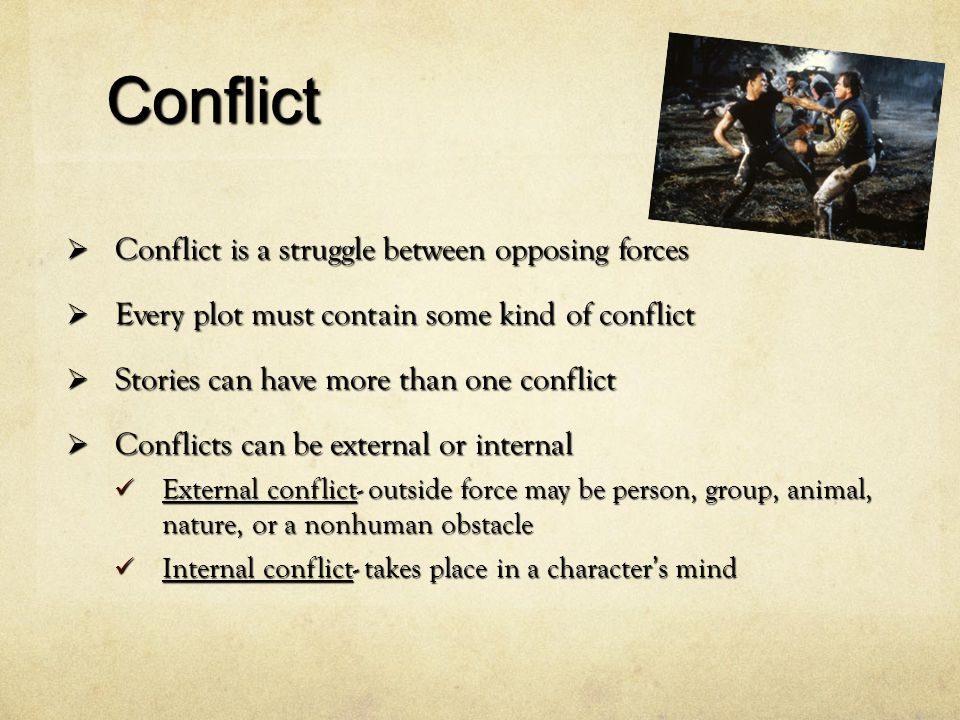 Conflict Conflict is a struggle between opposing forces