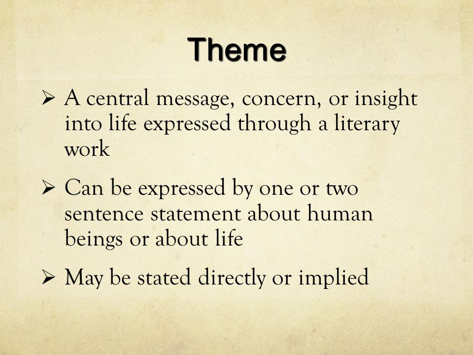 Theme A central message, concern, or insight into life expressed through a literary work.
