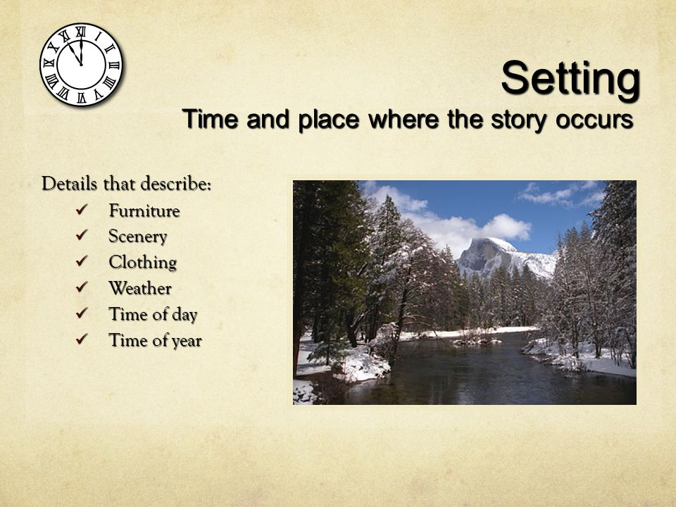 Setting Time and place where the story occurs Details that describe: