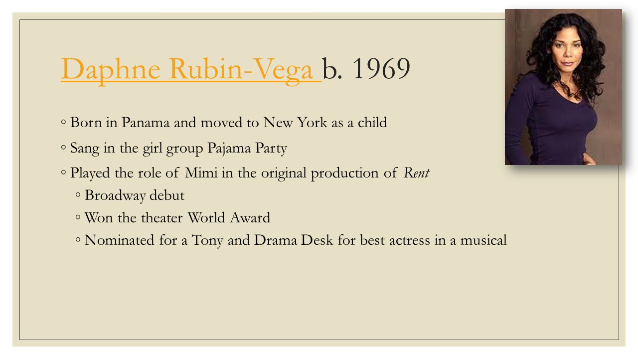Daphne Rubin-Vega b. 1969 Born in Panama and moved to New York as a child. Sang in the girl group Pajama Party.
