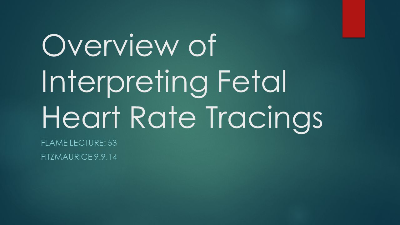 Overview of Interpreting Fetal Heart Rate Tracings