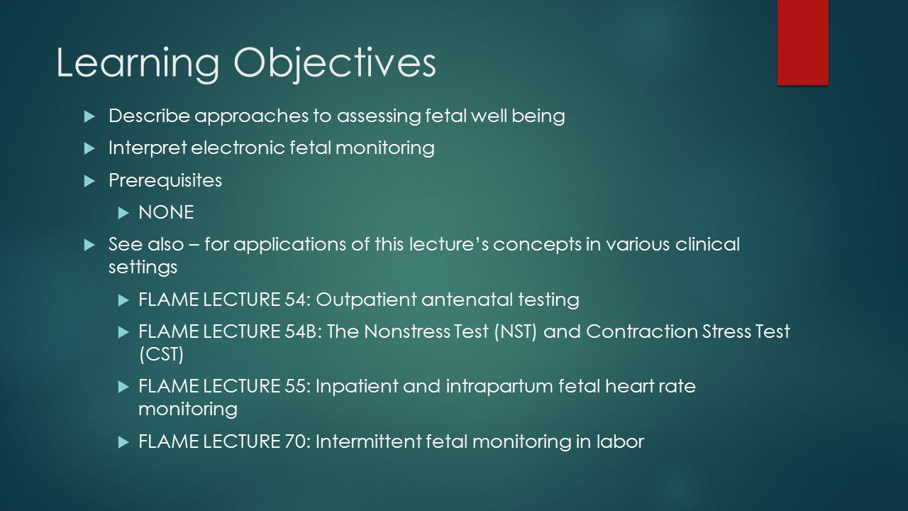 Learning Objectives Describe approaches to assessing fetal well being