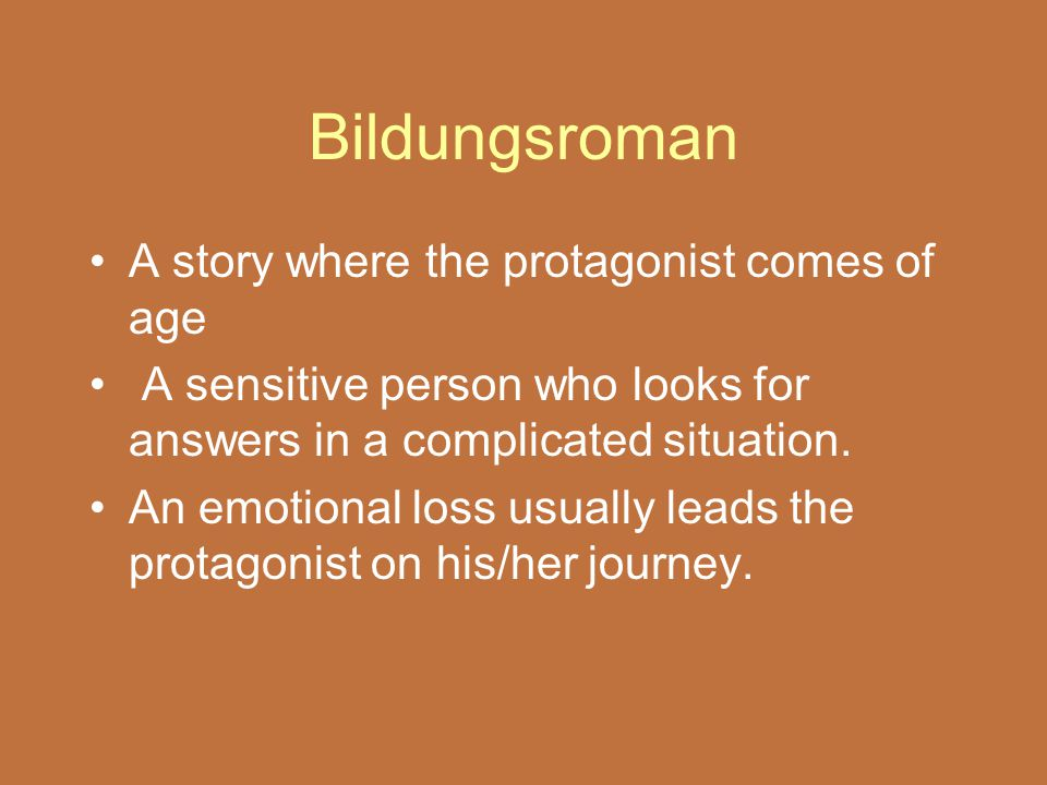 Bildungsroman A story where the protagonist comes of age