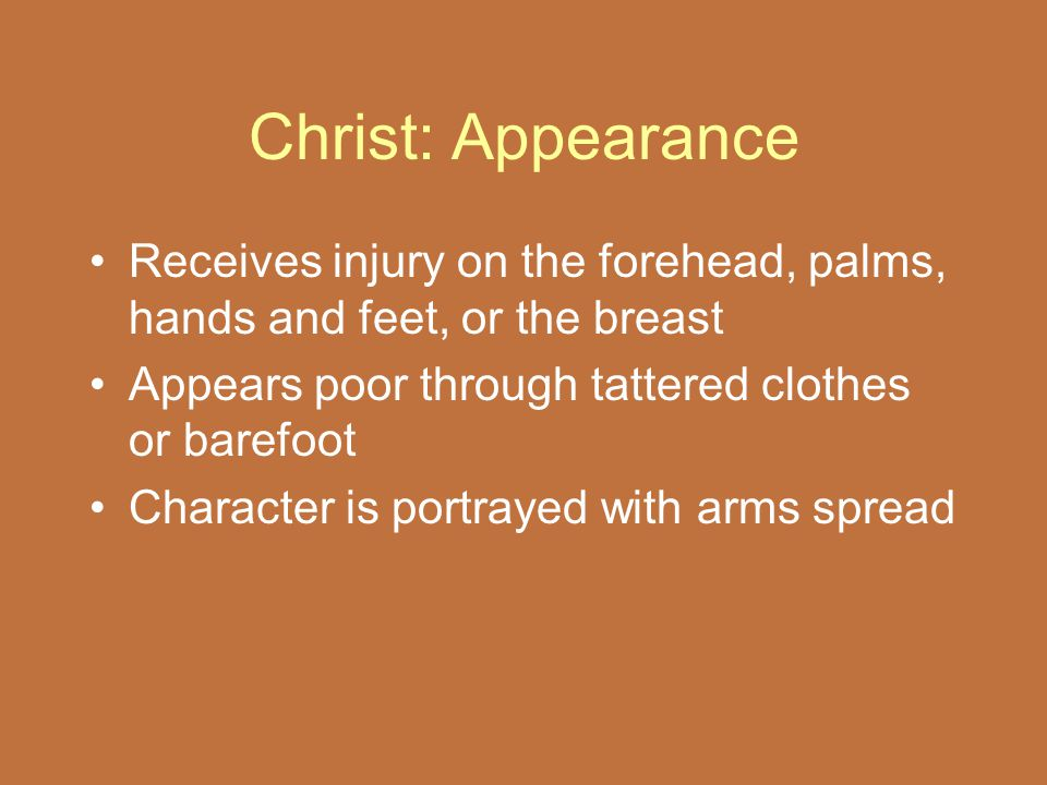 Christ: Appearance Receives injury on the forehead, palms, hands and feet, or the breast. Appears poor through tattered clothes or barefoot.