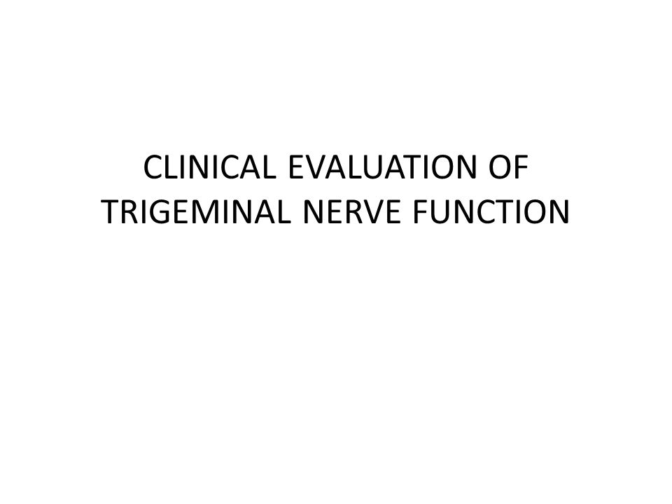 CLINICAL EVALUATION OF TRIGEMINAL NERVE FUNCTION