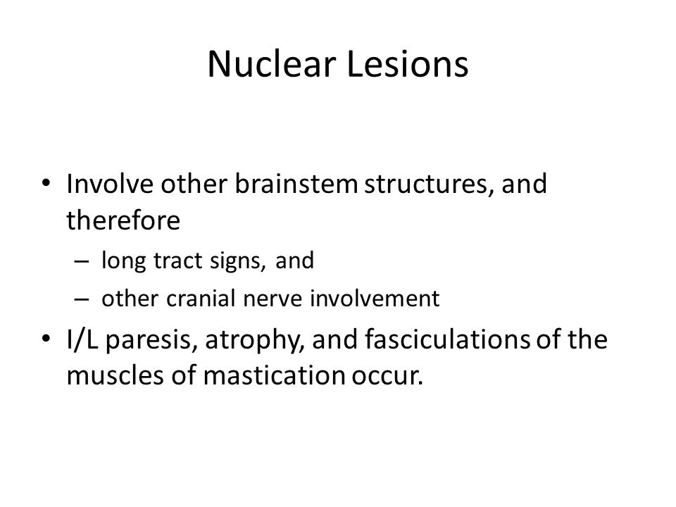 Nuclear Lesions Involve other brainstem structures, and therefore