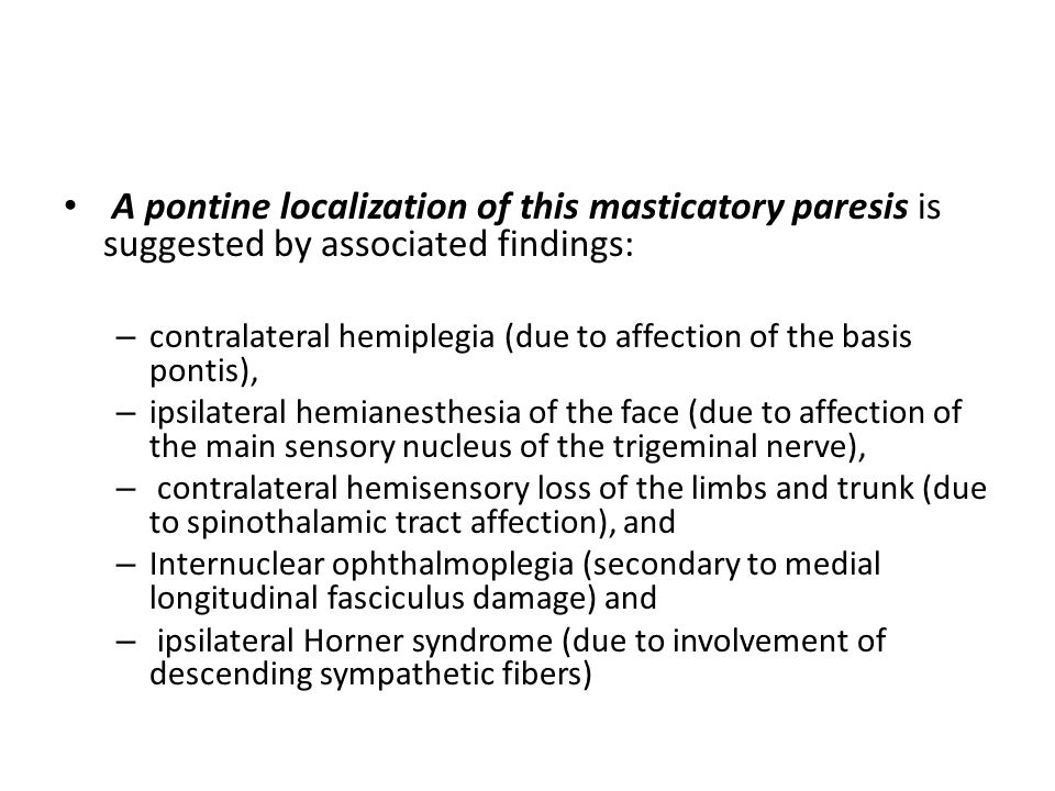 A pontine localization of this masticatory paresis is suggested by associated findings: