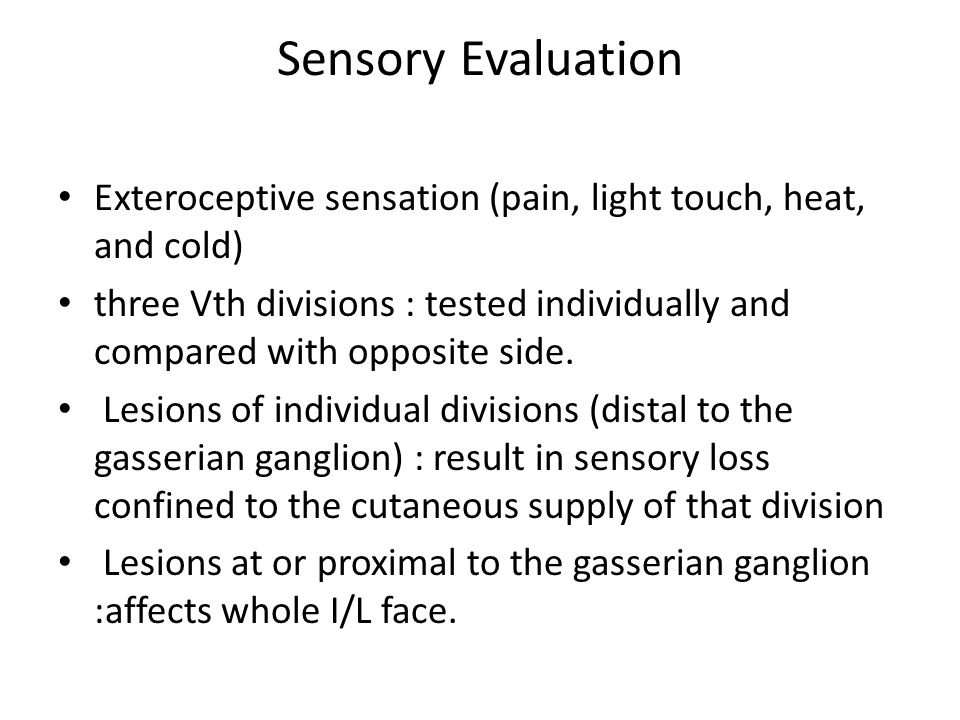 Sensory Evaluation Exteroceptive sensation (pain, light touch, heat, and cold)