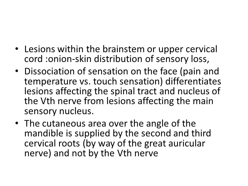 Lesions within the brainstem or upper cervical cord :onion-skin distribution of sensory loss,