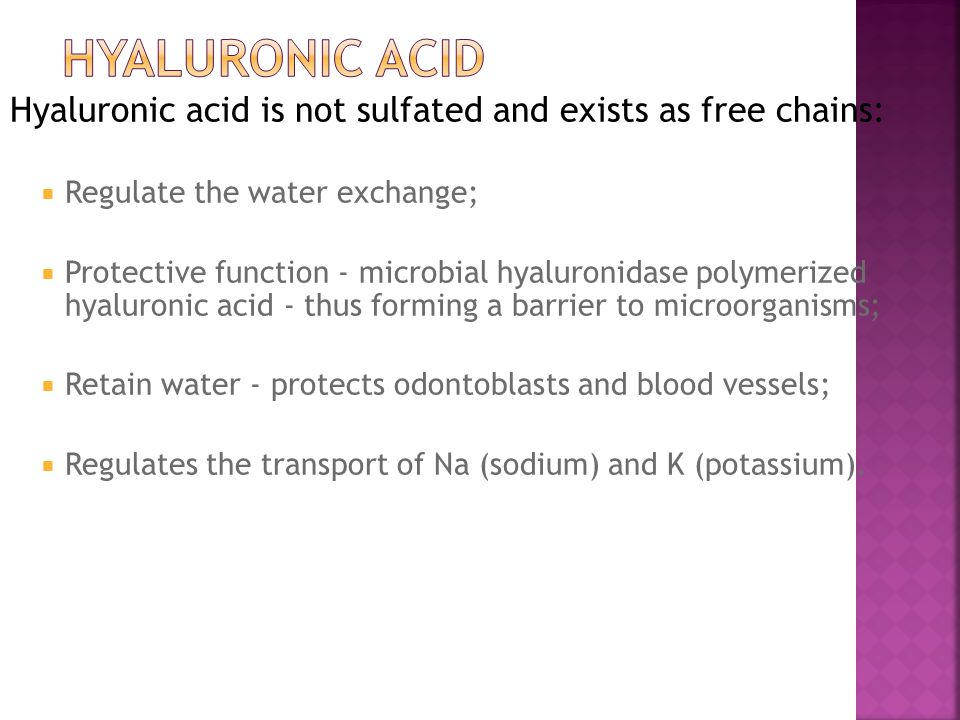 Hyaluronic acid Hyaluronic acid is not sulfated and exists as free chains: Regulate the water exchange;