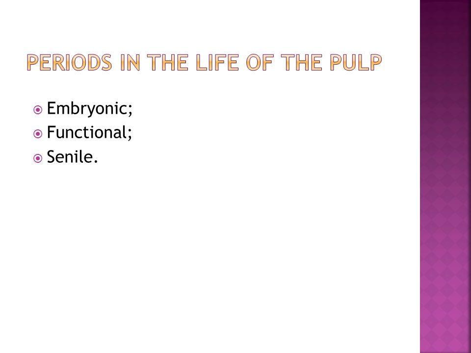 Periods in the life of the pulp