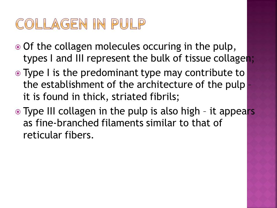 Collagen in pulp Of the collagen molecules occuring in the pulp, types I and III represent the bulk of tissue collagen;