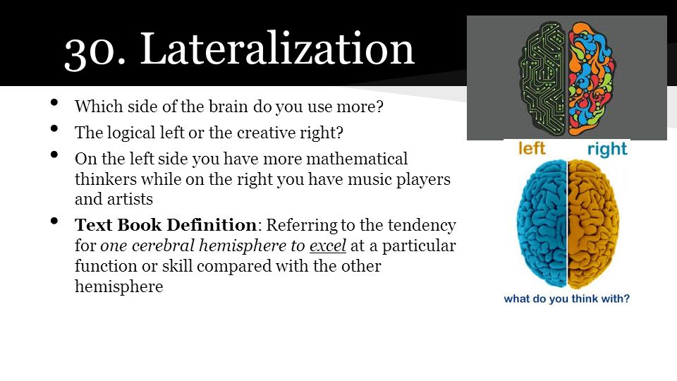 30. Lateralization Which side of the brain do you use more