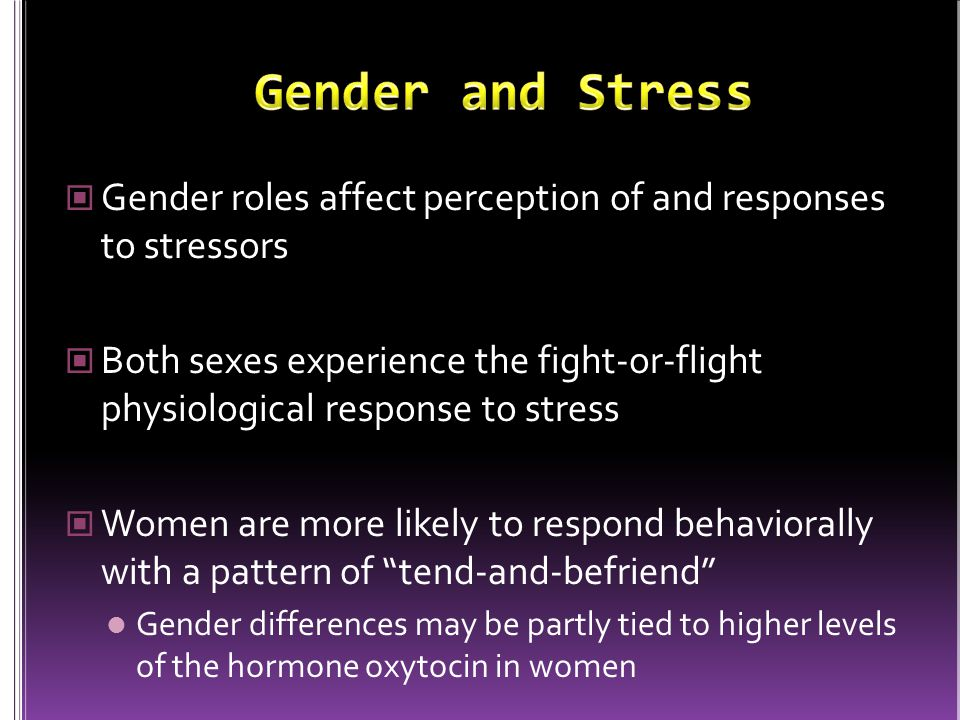 Gender and Stress Gender roles affect perception of and responses to stressors.