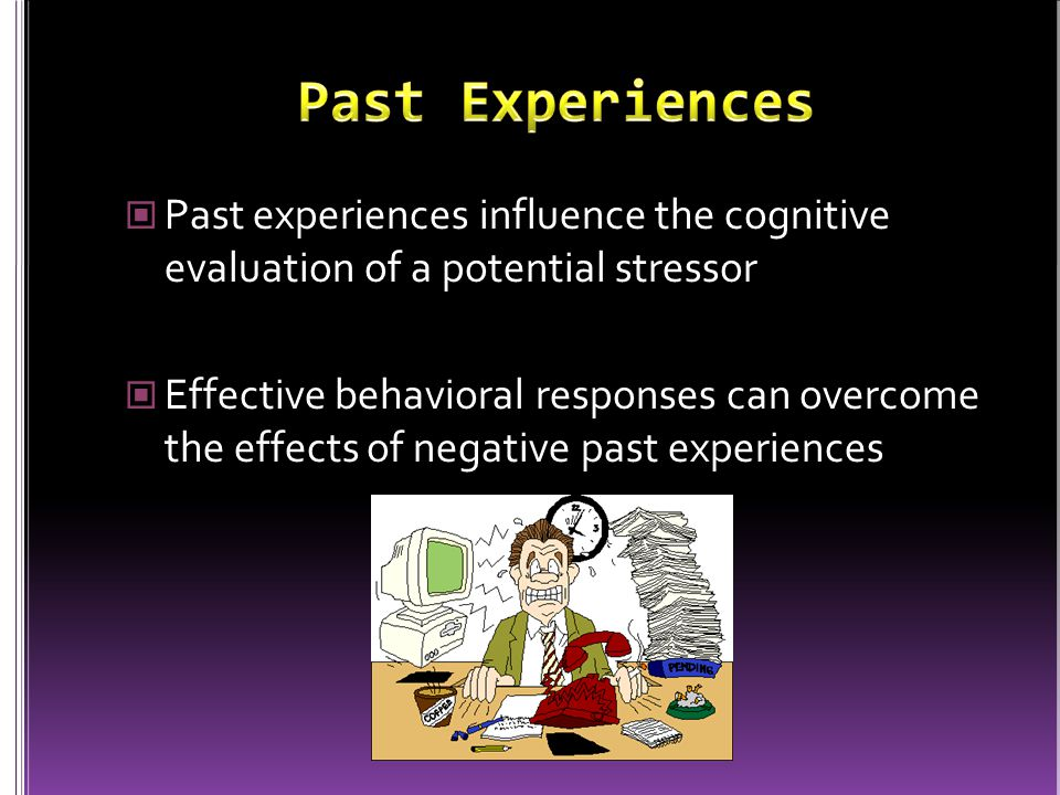 Past Experiences Past experiences influence the cognitive evaluation of a potential stressor.