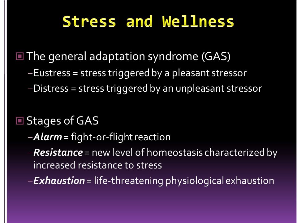Stress and Wellness The general adaptation syndrome (GAS)
