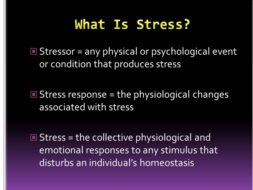 What Is Stress Stressor = any physical or psychological event or condition that produces stress.