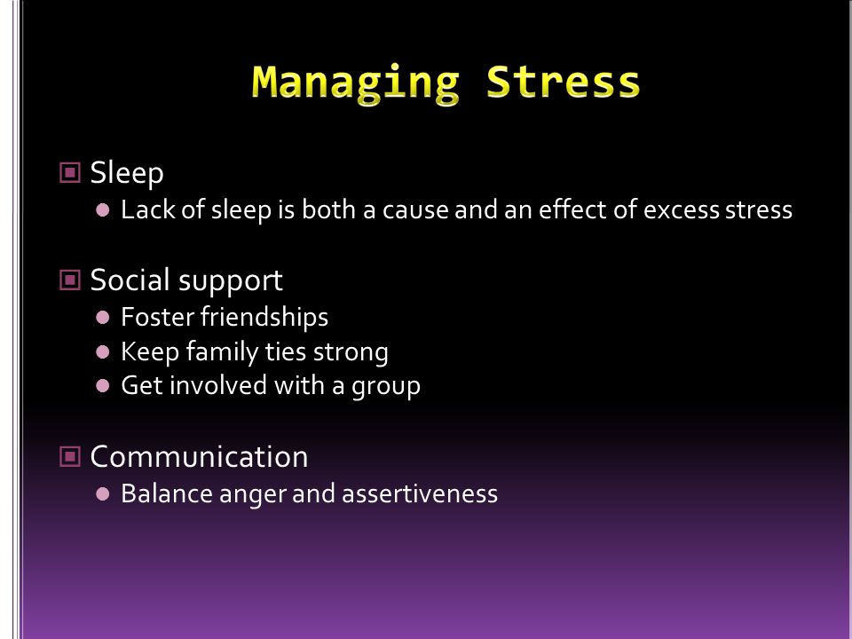 Managing Stress Sleep Social support Communication