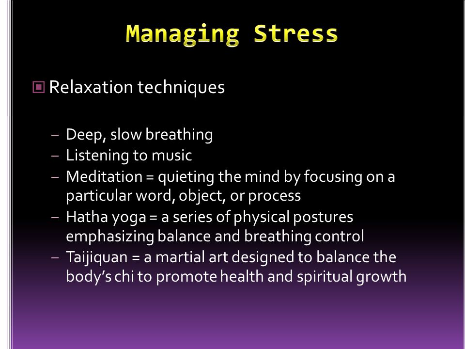 Managing Stress Relaxation techniques Deep, slow breathing