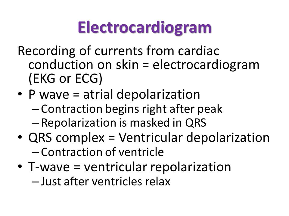 Electrocardiogram Recording of currents from cardiac conduction on skin = electrocardiogram (EKG or ECG)