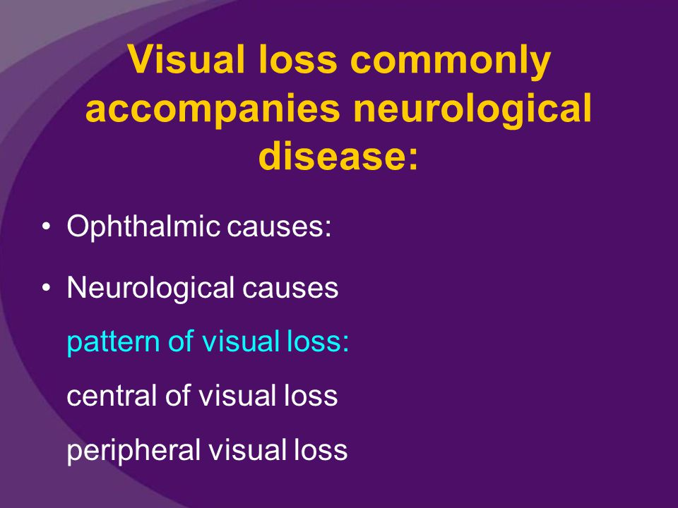 Visual loss commonly accompanies neurological disease:
