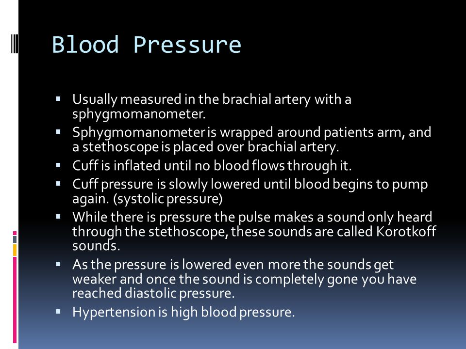 Blood Pressure Usually measured in the brachial artery with a sphygmomanometer.