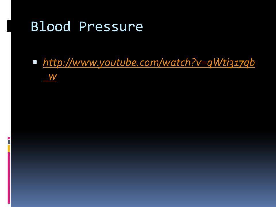 Blood Pressure http://www.youtube.com/watch v=qWti317qb _w