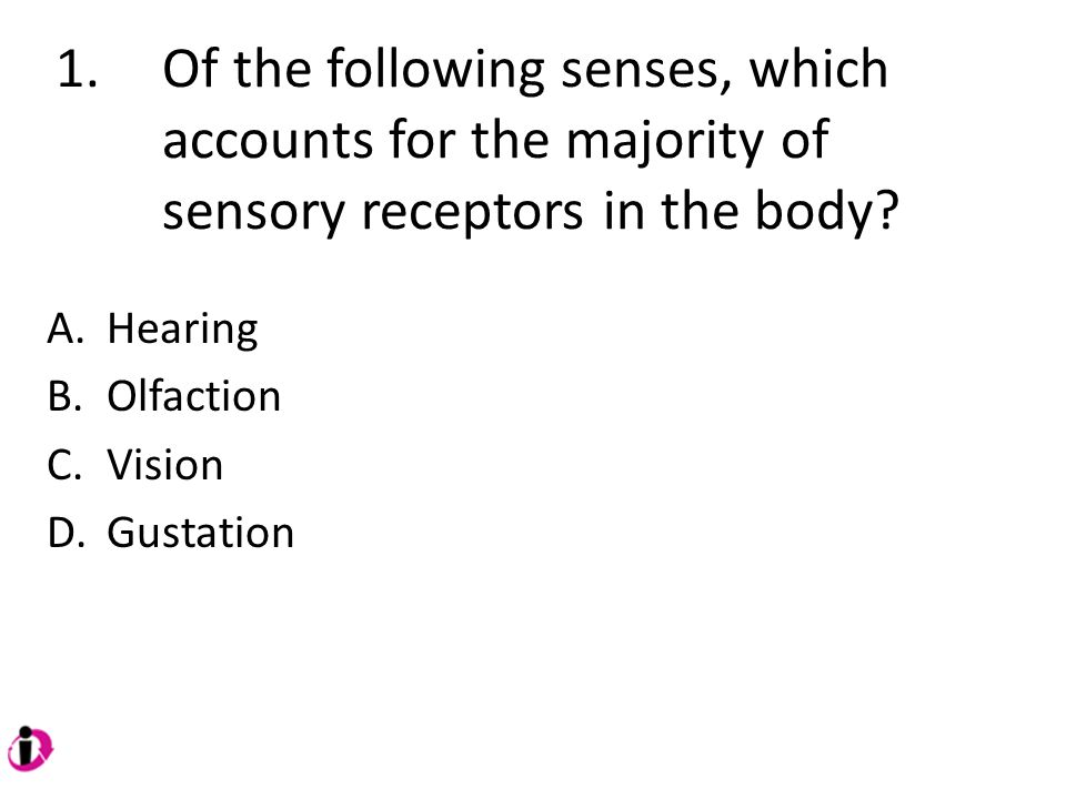 1. Of the following senses, which. accounts for the majority of