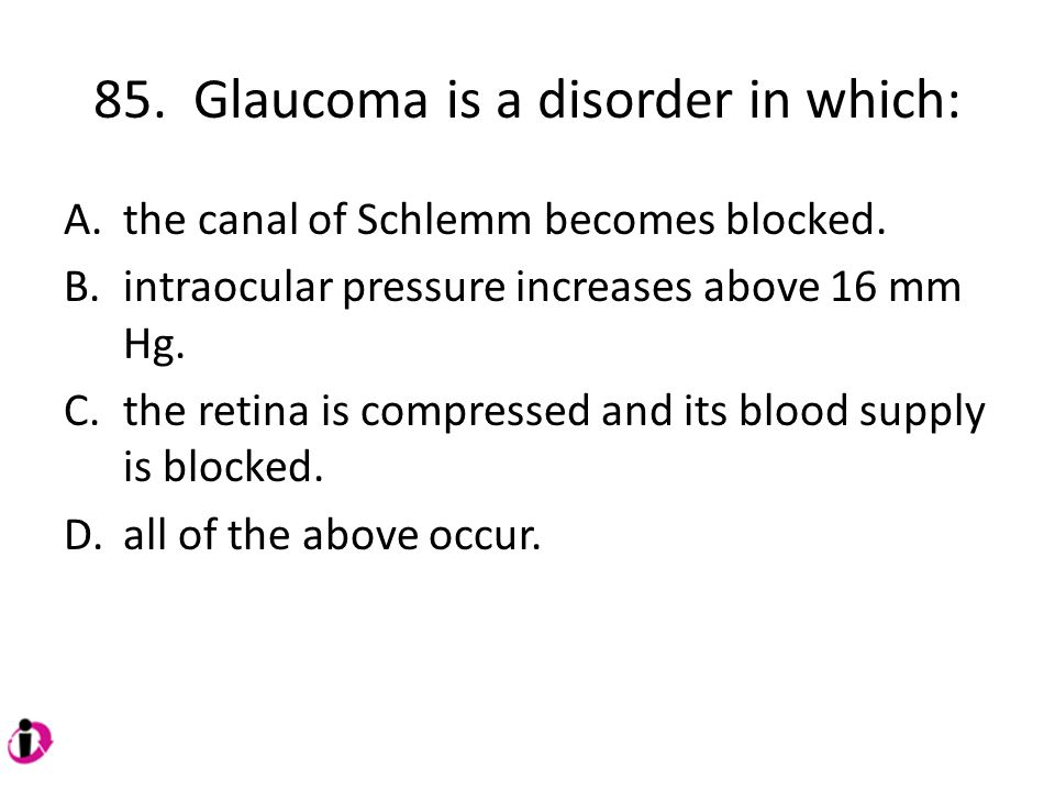85. Glaucoma is a disorder in which: