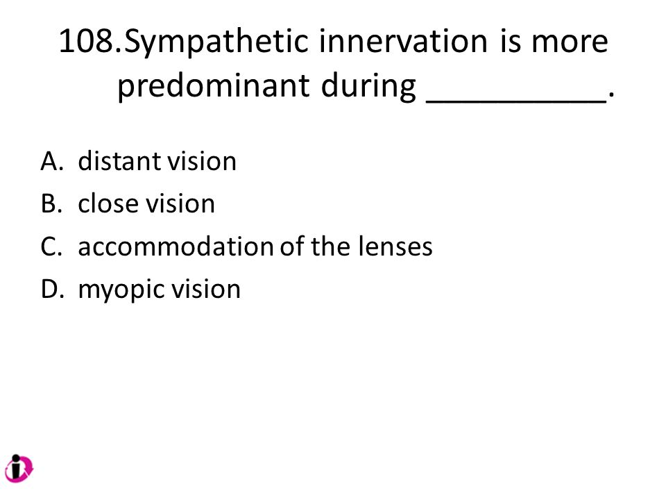 108. Sympathetic innervation is more predominant during __________.
