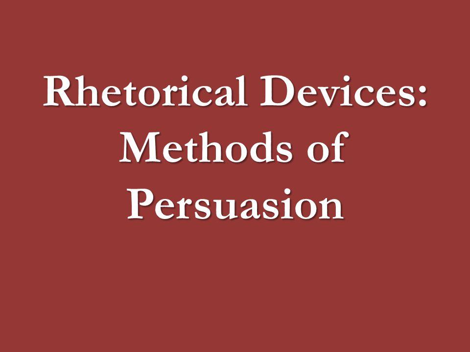 Rhetorical Devices: Methods of Persuasion