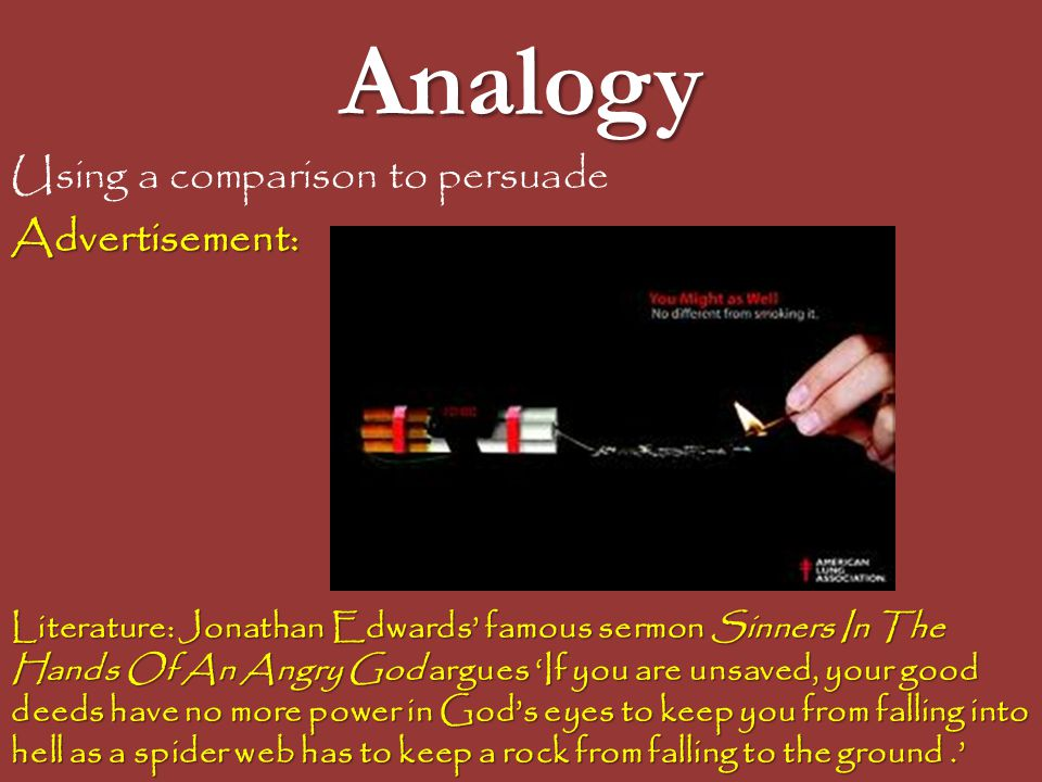 Analogy Using a comparison to persuade Advertisement: