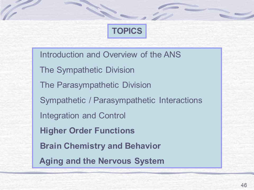 TOPICS Introduction and Overview of the ANS. The Sympathetic Division. The Parasympathetic Division.