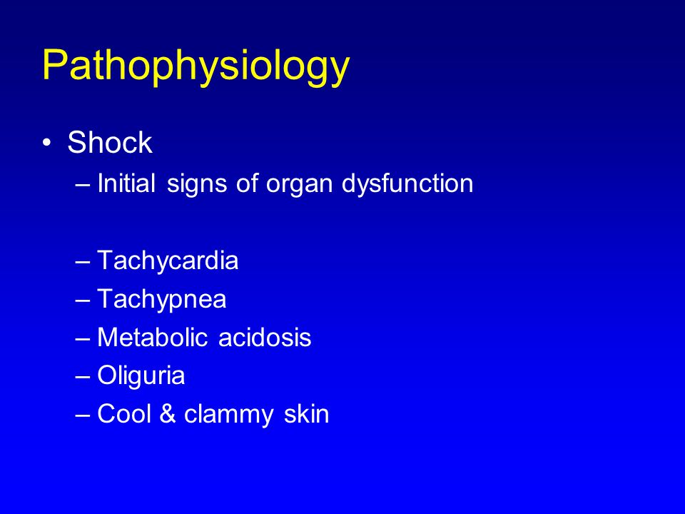 Pathophysiology Shock Initial signs of organ dysfunction Tachycardia