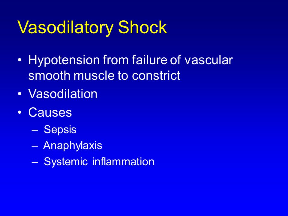 Vasodilatory Shock Hypotension from failure of vascular smooth muscle to constrict. Vasodilation. Causes.