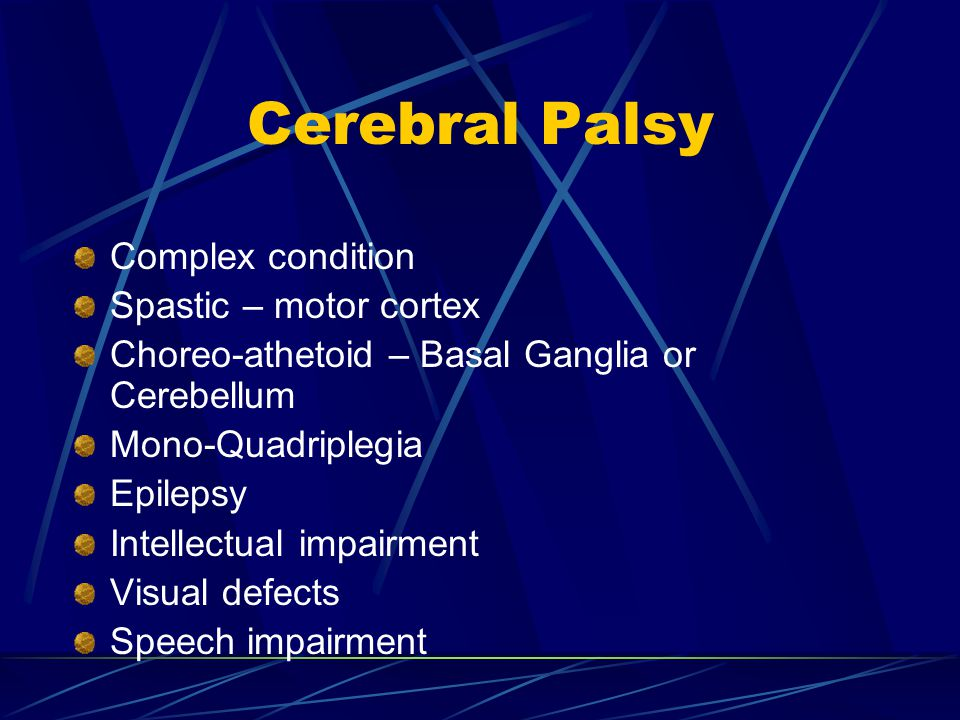 Cerebral Palsy Complex condition Spastic – motor cortex