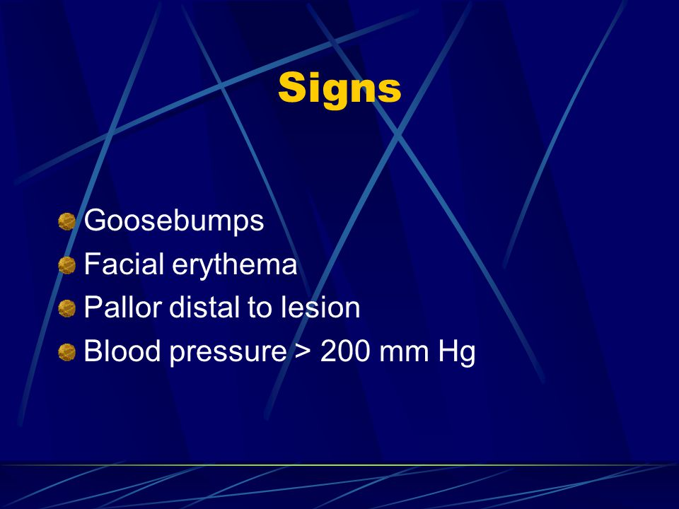 Signs Goosebumps Facial erythema Pallor distal to lesion