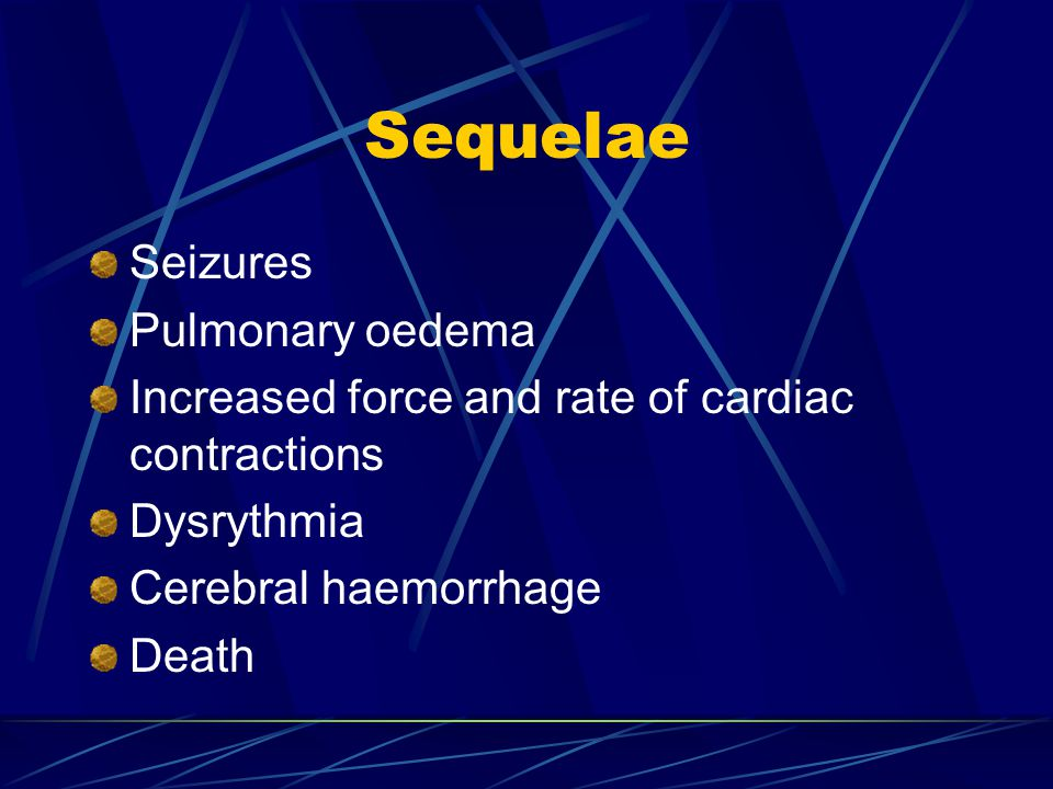 Sequelae Seizures Pulmonary oedema